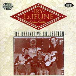 Iry Lejeune - Cajun's Greatest Definitive Collection