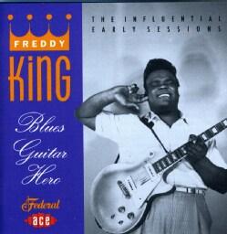 Freddie King - Blues Guitar Hero-Early Years
