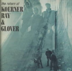 Koerner/Ray/Glover - Return of Koerner Ray & Glover