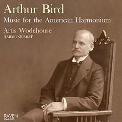 Arthur Bird - Bird: Music for the American Harmonium