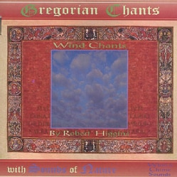 ROBERT HIGGINS - WIND CHANTS GREGORIAN CHANTS WITH SOUNDS OF NATURE