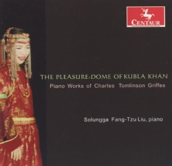 Solungga Fang-Tzu Liu - The Pleasure-Dome of Kubla Khan: Piano Works By Charles Tomlinson Griffes