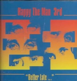 Happy The Man - 3rd/Better Late