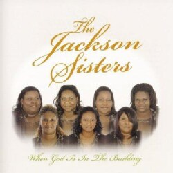 Jackson Sisters - When God Is in the Building