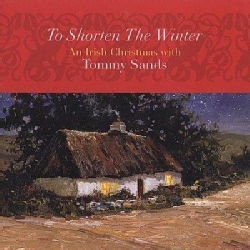 Tommy Sands - To Shorten the Winter: An Irish Christmas
