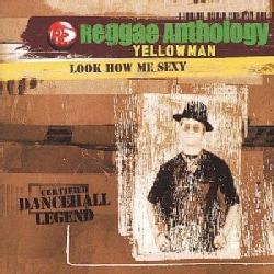 Yellowman - Reggae Anthology: Look How Me Sexy