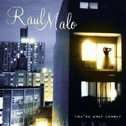 Raul Malo - You're Only Lonely