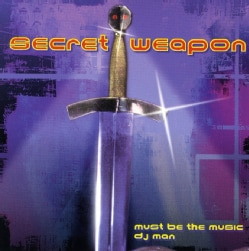 SECRET WEAPON - MUST BE THE MUSIC/DJ MAN