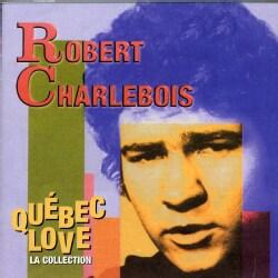 ROBERT CHARLEBOIS - QUEBEC LOVE (LA COLLECTION)