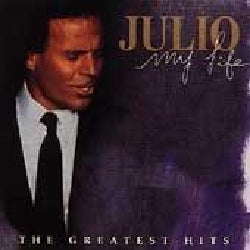 Julio Iglesias - My Life: The Greatest Hits
