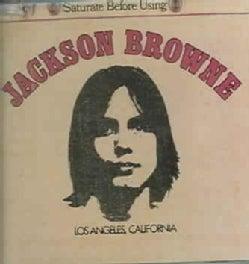 Jackson Browne - Jackson Browne: Saturate Before Using
