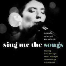 Kate McGarrigle - Sing Me The Songs: Celebrating The Works of Kate McGarrigle