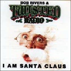 Bob Rivers - I Am Santa Claus