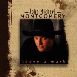 John Michael Montgomery - Leave a Mark