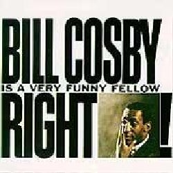 Bill Cosby - Is a Very Funny Fellow...Right!