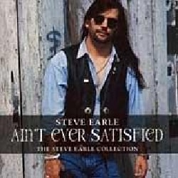 Steve Earle - Ain't Ever Satisfied
