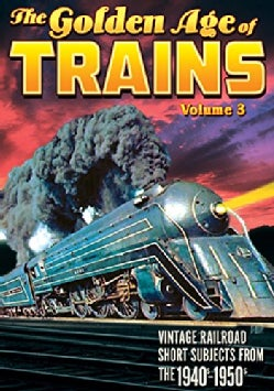 Trains: The Golden Age Of Trains Vol. 3