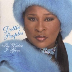 Dottie Peoples - Water I Give