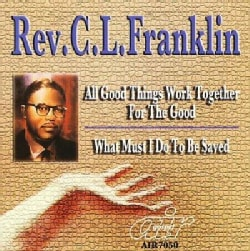 C. L. Rev. Franklin - All Good Things Work Together for the Good/What Must I Do to Be Saved