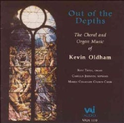 Kevin Oldham - Out of the Depths:Choral & Organ