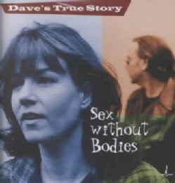 Dave's True Story - Sex Without Bodies
