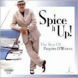 Paquito D'Rivera - Spice It Up!: The Best of Paquito D'Rivera