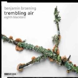 Benjamin Broening - Benjamin Broening: Trembling Air