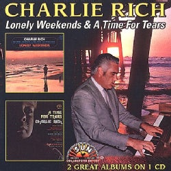 Charlie Rich - Lonely Weekends/Time for Tears