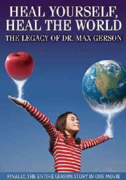 Heal Yourself, Heal the World: The Legacy of Dr. Max Gerson (DVD)