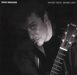 Doug MacLeod - Whose Truth Whoselies