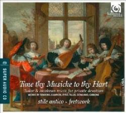 Stile Antico - Tune Thy Musicke to Thy Hart