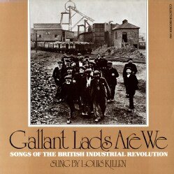 Louis Killen - Gallant Lads are We: Songs of the British Industrial Revolution
