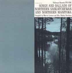 Various - Songs and Ballads of Northern Saskatchewan and Northern Manitoba