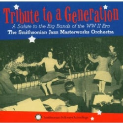 Smithsonian Jazz Masterworks Orchestra - Tribute To A Generation: A Salute To The Big Bands Of the WW II Era