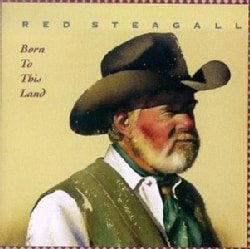 Red Steagall - Born to This Land