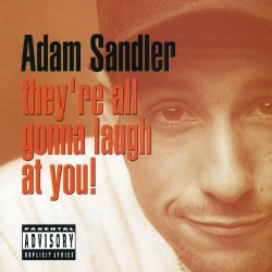 Adam Sandler - They're All Gonna Laugh at You (Parental Advisory)