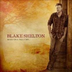 Blake Shelton - Based on a True Story
