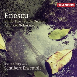 Schubert Ensemble - Enescu: Piano Trio, Piano Quintet, Aria and Scherzino