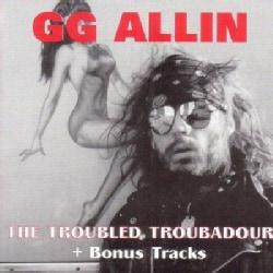 GG Allin - Troubled Troubadour