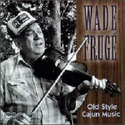 Wade Fruge - Old Style Cajun Music