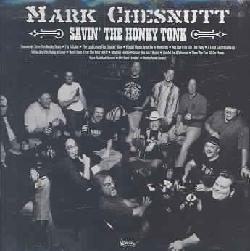 Mark Chesnutt - Savin' The Honky Tonk