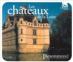 Various - Les Chateaux De La Loire: Musique De Cour A La Renaissance