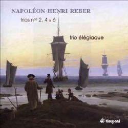 Trio Elegiaque - Reber: Trios, Nos. 2, 4 & 6