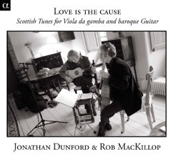 Jonathan Dunford - Love is the Cause: Scottish Tunes for Viola da gamba and baroque Guitar