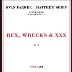Evan Parker - Rex, Wrecks & XXX