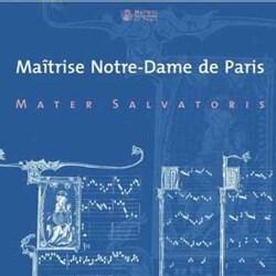 MATER SALVATORIS - MAITRISE NOTRE-DAME DE PARIS