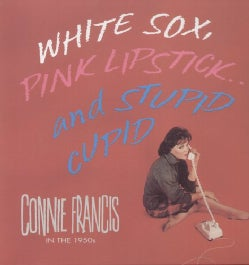 Connie Francis - White Sox, Pink Lipstick and Stupid Cupid