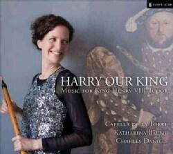 Capella De La Torre - Harry Our King: Music for King Henry VIII Tudor