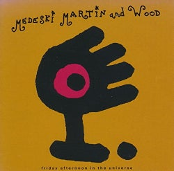 MEDESKI MARTIN & WOOD - FRIDAY AFTERNOON IN THE UNIVERSE