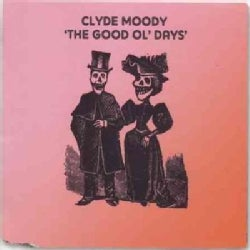 Clyde Moody - The Good Ol' Days